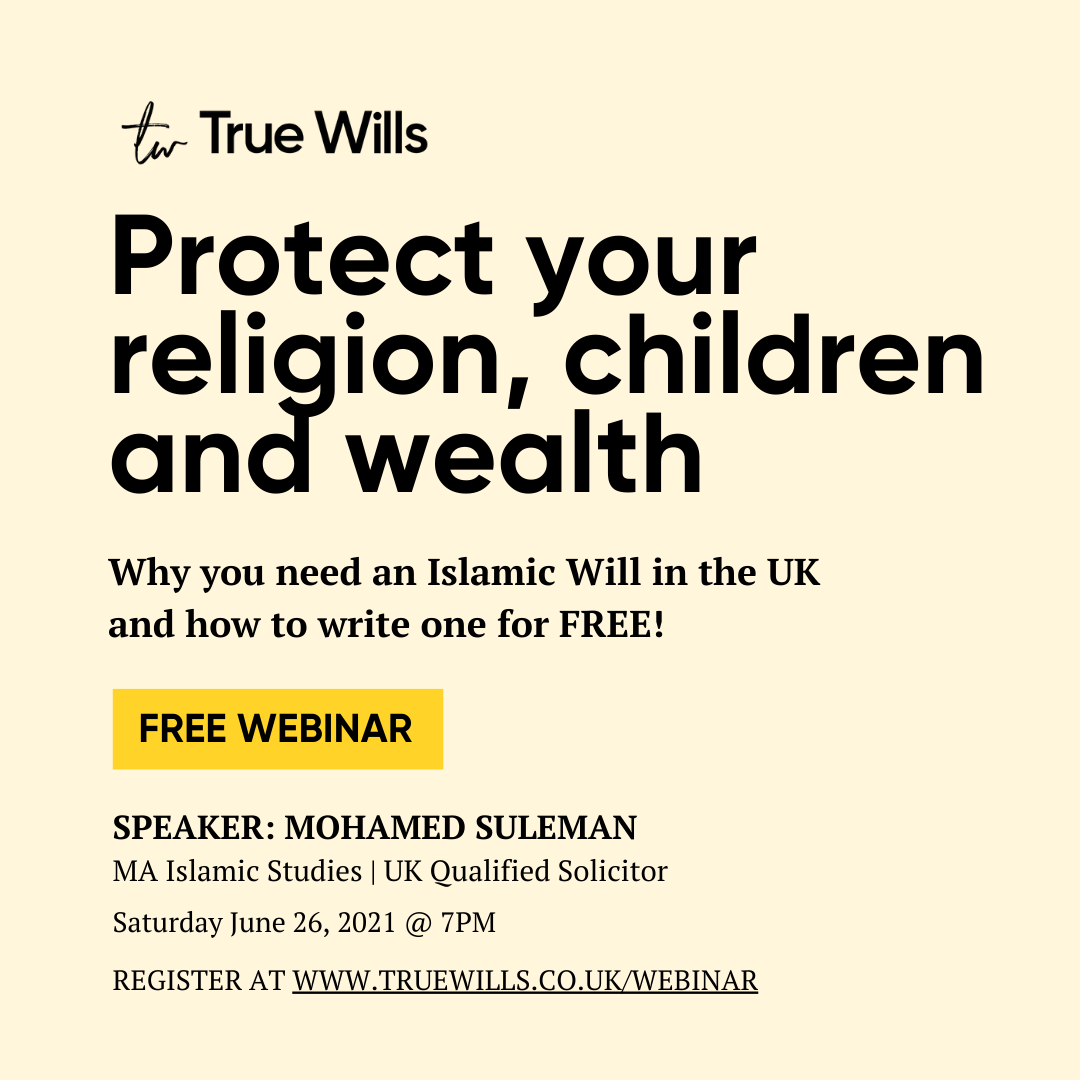 Why you need an Islamic Will in the UK. True Wills Webinar poster June 26 2021