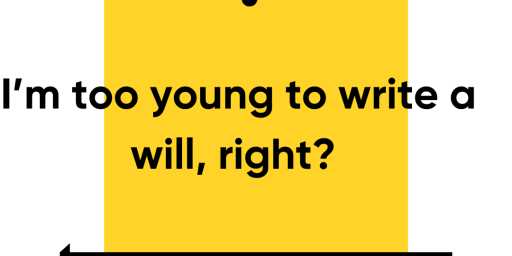 I'm too young to write a will, right?
