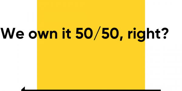 We own it 50/50, right?
